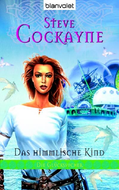 Die Glückssucher (3); Das himmlische Kind; BLA - Fantasy; Übers. v. Heckmann, Andreas; Deutsch