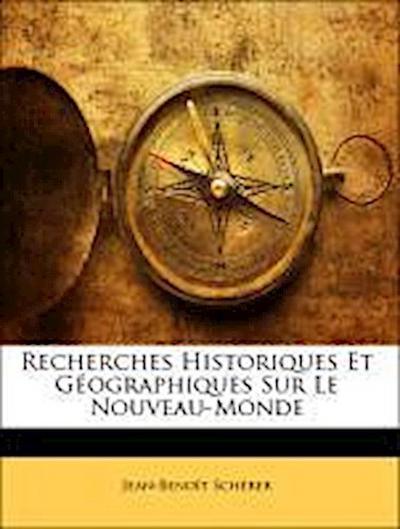 Recherches Historiques Et Géographiques Sur Le Nouveau-Monde