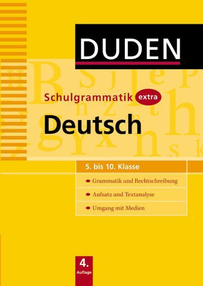 Duden - Schulgrammatik extra - Deutsch: Grammatik und Rechtschreibung - Aufsatz und Textanalyse - Umgang mit Medien (5. bis 10. Klasse)