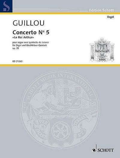 Concerto N° 5 'Le Roi Arthur': pour orgue avec quintette de cuivres. op. 35. Orgel und Blechbläser-Quintett. Partitur und Stimmen. (Edition Schott)