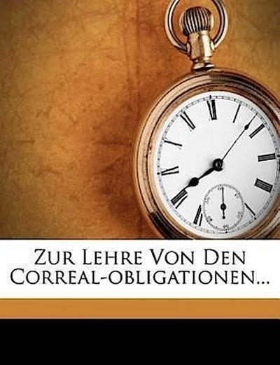 Zur Lehre von den Correal-Obligationen...