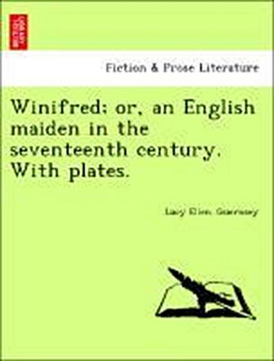 Winifred; or, an English maiden in the seventeenth century. With plates.