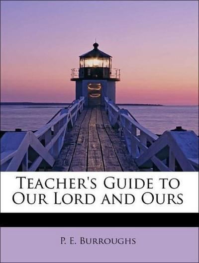 Teacher's Guide to Our Lord and Ours