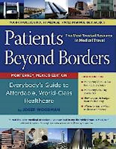 Patients Beyond Borders: Monterrey, Mexico Edition: Everybody's Guide to Affordable, World-Class Healthcare
