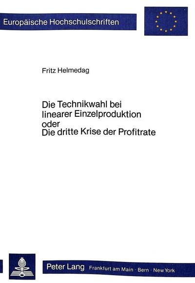 Die Technikwahl bei linearer Einzelproduktion oder Die dritte Krise der Profitrate