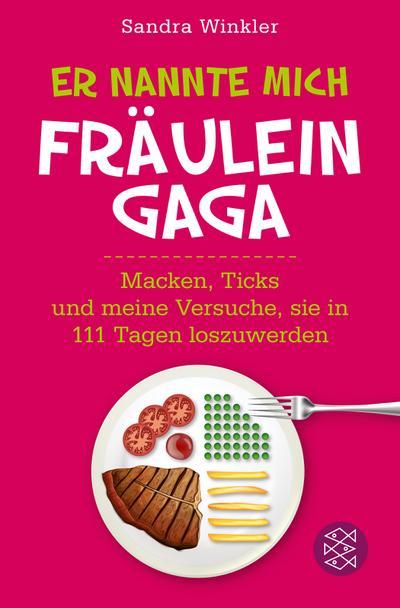 Er nannte mich Fräulein Gaga: Macken, Ticks und meine Versuche, sie in 111 Tagen loszuwerden