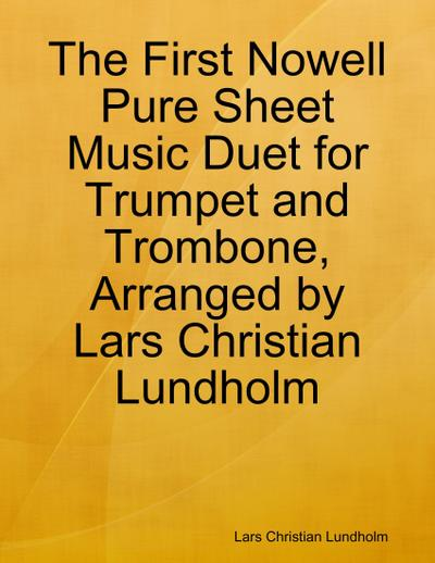 The First Nowell Pure Sheet Music Duet for Trumpet and Trombone, Arranged by Lars Christian Lundholm