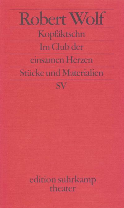 Kopfäktschn. Im Club der einsamen Herzen: Stücke und Materialien (edition suhrkamp)