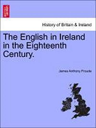 The English in Ireland in the Eighteenth Century, vol. I