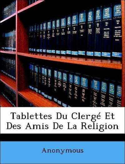 Anonymous: Tablettes Du Clergé Et Des Amis De La Religion