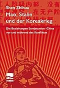 Mao, Stalin und der Koreakrieg: Die Beziehungen Sowjetunion - China vor und während des Konfliktes