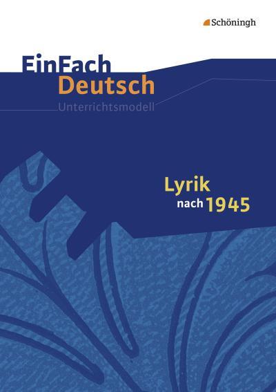 Lyrik nach 1945. EinFach Deutsch Unterrichtsmodelle