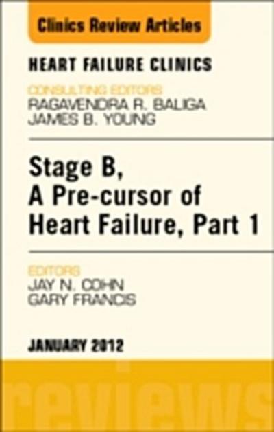 Stage B, a Pre-cursor of Heart Failure, An Issue of Heart Failure Clinics