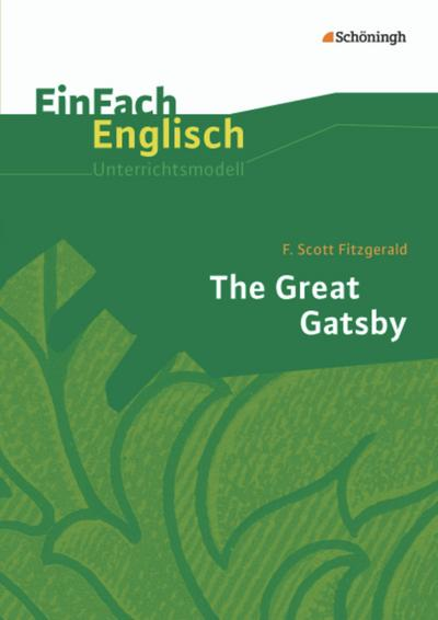 The Great Gatsby. EinFach Englisch Unterrichtsmodelle