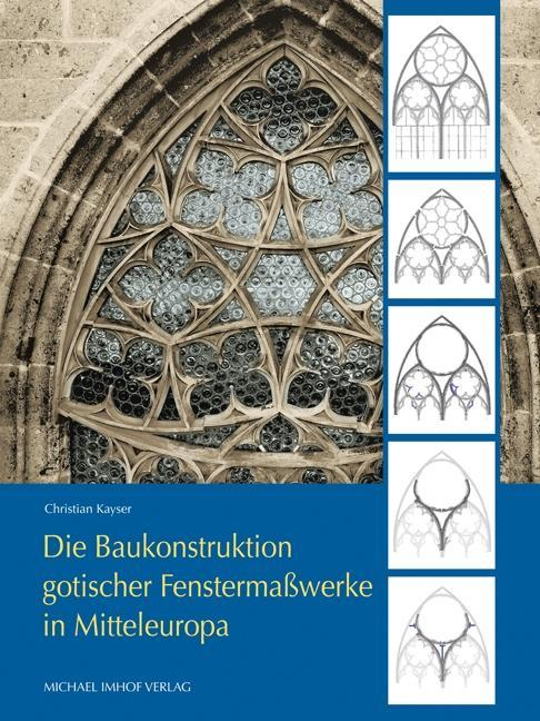 Die Baukonstruktion gotischer Fenstermaßwerke in Mitteleuropa Christian Kay ...