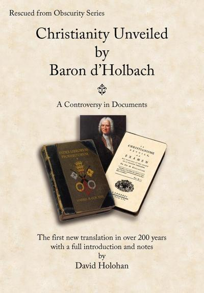 Christianity Unveiled by Baron D'Holbach - A Controversy in Documents