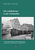 Die Lokalbahnen in der Vorderpfalz