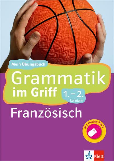 Klett Grammatik im Griff Französisch 1.-2. Lernjahr: Mein Übungsbuch für Gymnasium und Realschule (Klett ... im Griff)