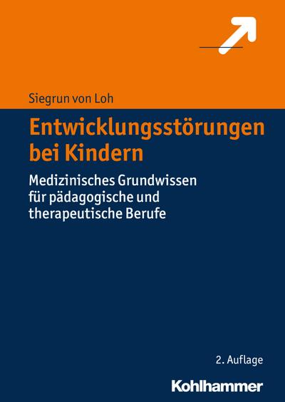 Entwicklungsstörungen bei Kindern: Medizinisches Grundwissen für pädagogische und therapeutische Berufe