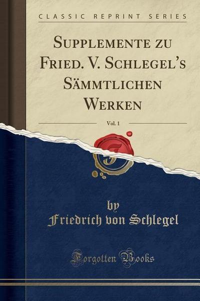 Supplemente Zu Fried. V. Schlegel's Sämmtlichen Werken, Vol. 1 (Classic Reprint)