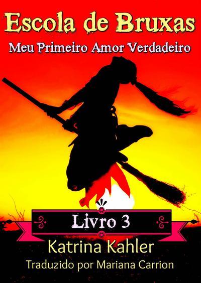 Escola de Bruxas Livro 3 Meu Primeiro Amor Verdadeiro