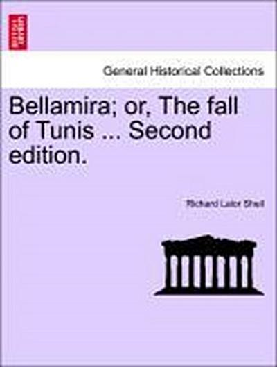 Bellamira; or, The fall of Tunis ... Second edition.