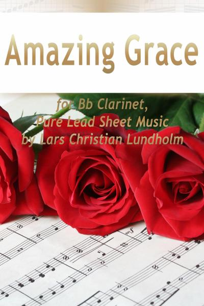 Amazing Grace for Bb Clarinet, Pure Lead Sheet Music by Lars Christian Lundholm