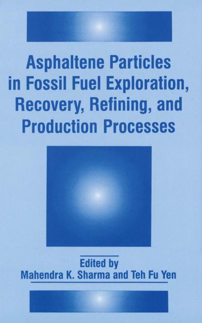 Asphaltene Particles in Fossil Fuel Exploration, Recovery, Refining, and Production Processes