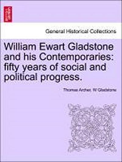 William Ewart Gladstone and his Contemporaries: fifty years of social and political progress. VOL. III.