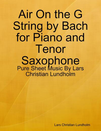 Air On the G String by Bach for Piano and Tenor Saxophone - Pure Sheet Music By Lars Christian Lundholm