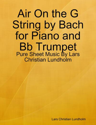 Air On the G String by Bach for Piano and Bb Trumpet - Pure Sheet Music By Lars Christian Lundholm