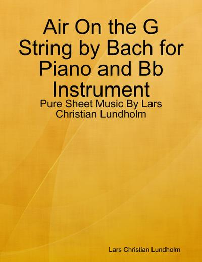 Air On the G String by Bach for Piano and Bb Instrument - Pure Sheet Music By Lars Christian Lundholm