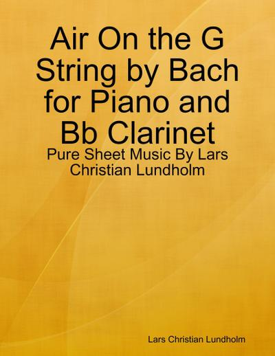 Air On the G String by Bach for Piano and Bb Clarinet - Pure Sheet Music By Lars Christian Lundholm