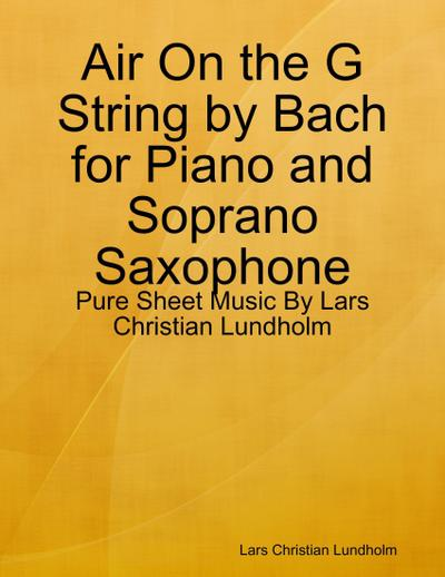 Air On the G String by Bach for Piano and Soprano Saxophone - Pure Sheet Music By Lars Christian Lundholm