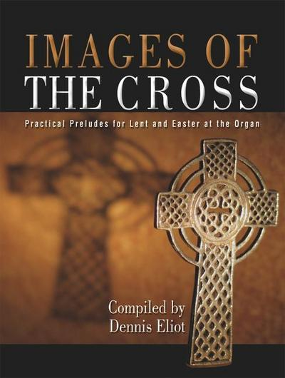 Images of the Cross: Practical Preludes for Lent and Easter at the Organ