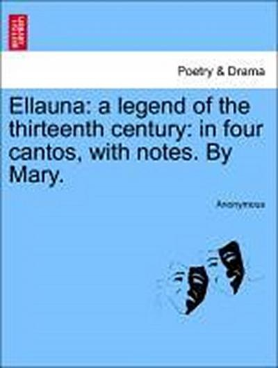 Ellauna: a legend of the thirteenth century: in four cantos, with notes. By Mary. Four Cantos.