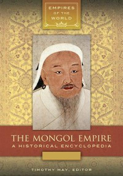 Mongol Empire: A Historical Encyclopedia [2 volumes]