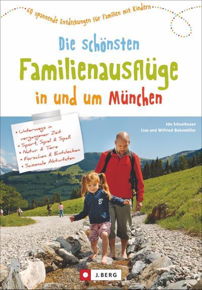 Die schönsten Familienausflüge in und um München; 60 spannende Entdeckungen für Familien mit Kindern; Deutsch