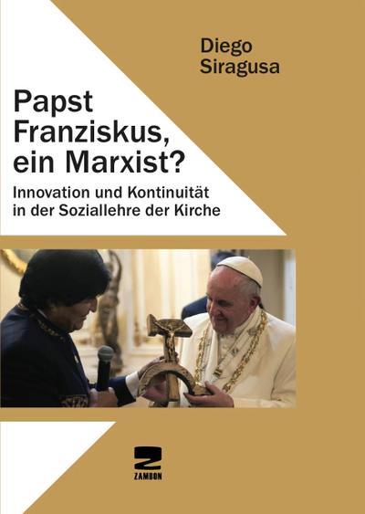 Papst Franziskus, ein Marxist?: Innovation und Kontinuität in der Soziallehre der Kirche