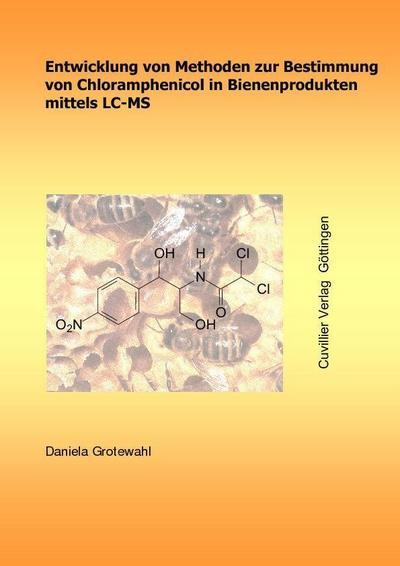 Entwicklung von Methoden zur Bestimmung von Chloramphenicol in Bienenprodukten mittels LC-MS