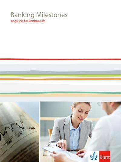 Banking Milestones. Englisch für Bankberufe. Lehr-/Arbeitsbuch