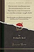 Gechichte Der Jenaischen Studentenlebens Von Der Grundung Der Universitat Bis Zur Gegenwart (1548-1858): Eine Festgabe Zum Dreihundertjahrigen Jubilau
