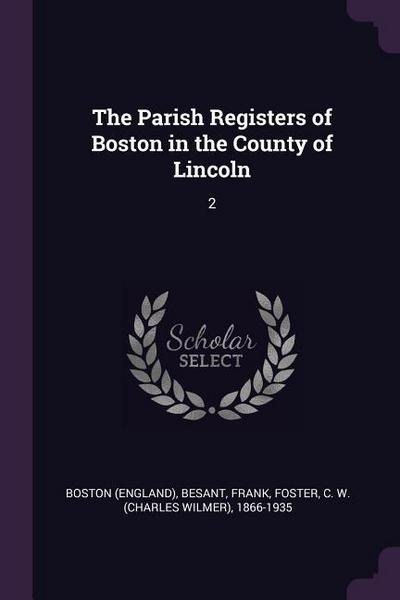 The Parish Registers of Boston in the County of Lincoln: 2