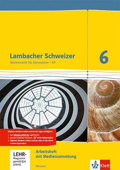 Lambacher Schweizer. 6. Schuljahr G9. Arbeitsheft mit Lösungsheft und Lernsoftware. Neubearbeitung. Hessen