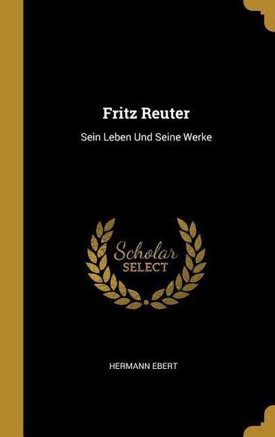 Fritz Reuter: Sein Leben Und Seine Werke
