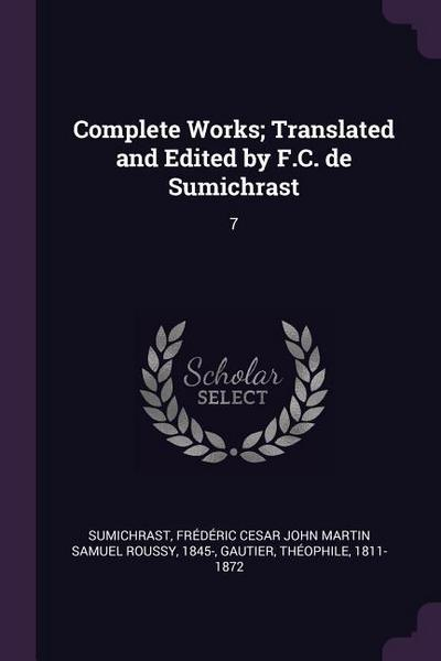 Complete Works; Translated and Edited by F.C. de Sumichrast: 7