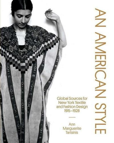 An American Style: Global Sources for New York Textile and Fashion Design, 1915-1928