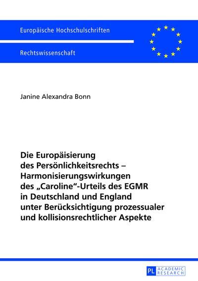 Die Europaeisierung des Persoenlichkeitsrechts - Harmonisierungswirkungen des CarolineUrteils des EGMR in Deutschland und England unter Beruecksichtigung prozessualer und kollisionsrechtlicher Aspekte