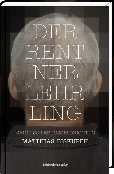 Der Rentnerlehrling; Meine 66 Lebensgeschichten; Deutsch