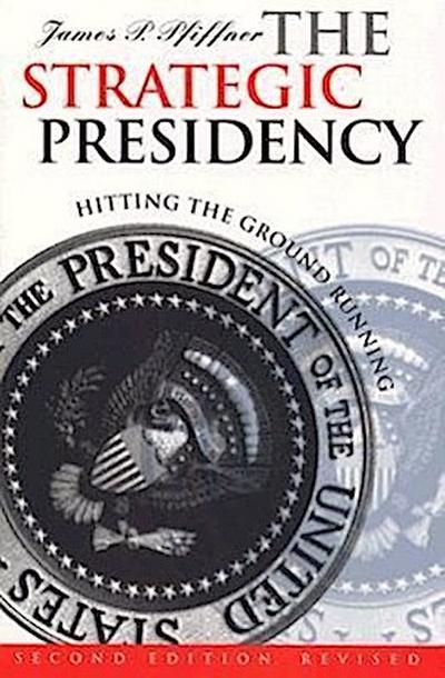 The Strategic Presidency: Hitting the Ground Running Second Edition Revised